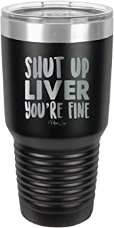 PIPER LOU - SHUT UP LIVER, YOU'RE FINE Stainless Steel Insulated 30 Oz. Tumbler With Lid - Black (Premium)