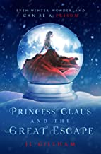 Princess Claus and the Great Escape: A Young Adult Christmas Holiday Romance (The Winter Wonderland Chronicles Book 1)