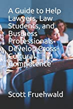 A Guide to Help Lawyers, Law Students, and Business Professionals Develop Cross-Cultural Competence