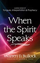When the Spirit Speaks: Making Sense Out of Tongues, Interpretation, and Prophecy