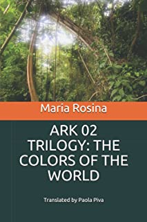 ARK 02 TRILOGY: THE COLORS OF THE WORLD: Translated by Paola Piva