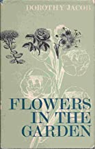 Flowers in the garden;: A personal reminiscence of seventy years of gardening
