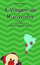 A viagem de Mucuvinha: Rumo ao fim do mundo (As aventuras de Mucuvinha Livro 1)