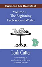The Beginning Professional Writer (Business for Breakfast Book 1)