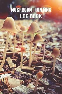 Mushroom Hunting Log Book: Mushroom Identification Journal - Guide Record Book For Foraging and Harvesting Wild Mushrooms ...
