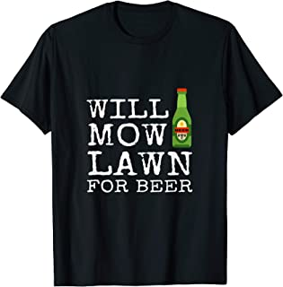 Will Mow Lawn For Beer Grass Cutting Mowing Landscaping Gift T-Shirt