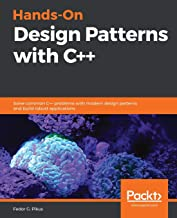 Hands-On Design Patterns with C++: Solve common C++ problems with modern design patterns and build robust applications