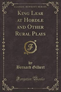 King Lear at Hordle and Other Rural Plays (Classic Reprint)