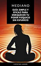 Mediano: Guía simple y eficaz para enriquecer tu poder psíquico sin esfuerzo (Spanish Edition)