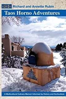 Taos Horno Adventures: A Multicultural Culinary Memoir Informed by History and Horticulture