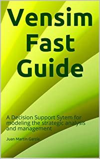 Vensim Fast Guide: A Decision Support Sytem for modeling the strategic analysis and management