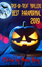 Trick or Treat Thrillers : Best Paranormal 2019 (Trick-or-Treat Thrillers Book 4)