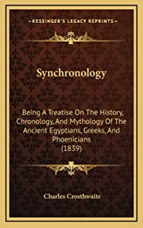 Synchronology: Being A Treatise On The History, Chronology, And Mythology Of The Ancient Egyptians, Greeks, And Phoenician...