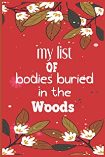 My list of bodies buried in the Woods: This notebook journal is cute journal for writing, blank lined journal for gift ,Me...