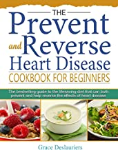 The Prevent and Reverse Heart Disease Cookbook for Beginners: The bestselling guide to the lifesaving diet that can both p...