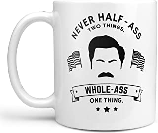 Never Half Ass Two Things Whole Ass One Thing | Ron Swanson Coffee Mug or Coffee Cup