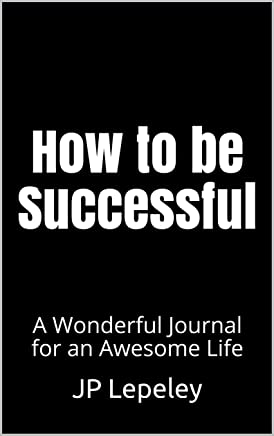 How to be Successful: A Wonderful Journal for an Awesome Life (English Edition)