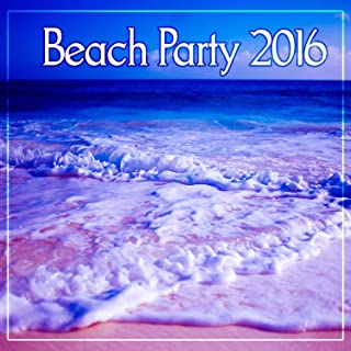 Beach Party 2016 – Summer Party, Relaxing Music, Chill Out Beach Party, Bossa Lounge, Instrumental Ambient Music, Take a Rest