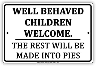 Well Behaved Children Welcome The Rest Will Be Made Into Pies Humor Jokes Funny Notice Aluminum Metal 8