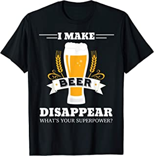 I Make Beer Disappear. What's Your Superpower? Funny Beer T-Shirt