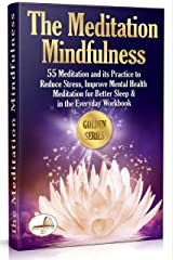 The Meditation Mindfulness: 55 Meditation and its Practice to Reduce Stress, Improve Mental Health. Meditation for Better Sleep & in the Everyday Workbook (Golden series) (English Edition) eBook Kindle
