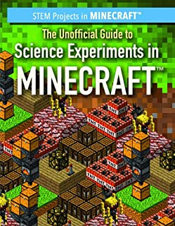 The Unofficial Guide to Science Experiments in Minecraft (STEM Projects in Minecraft)