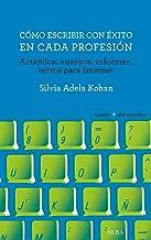 Cómo escribir con éxito en cada profesión: Artículos, ensayos, informes, textos para Internet (Guías + del escritor)
