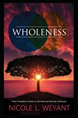 WHOLENESS: Your Complete Guide to All-Natural Holistic Wellness Paperback