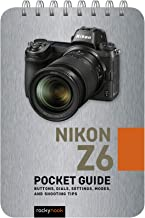 Nikon Z6: Pocket Guide: Buttons, Dials, Settings, Modes, and Shooting Tips