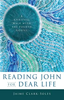 Reading John for Dear Life: A Spiritual Walk with the Fourth Gospel