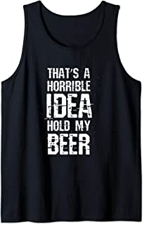 Thats A Horrible Idea Hold My Beer Tank Top