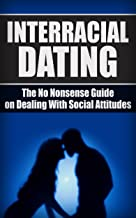 Interracial Dating: The No Nonsense Guide On Dealing With Social Attitudes