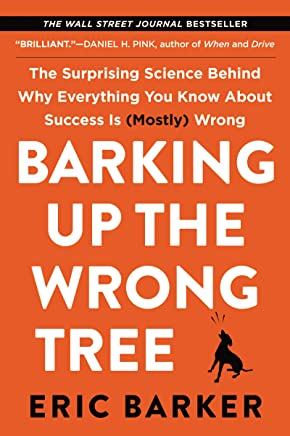 Barking Up the Wrong Tree: The Surprising Science Behind Why Everything You Know About Success Is (Mostly) Wrong (English Edition)