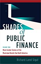 Shades of Public Finance Vol. 2: More Insider Stories of the Municipal Bonds that Built America (English Edition)