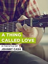 """A Thing Called Love im Stil von """"Johnny Cash"""""""