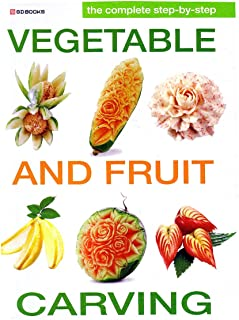 Complete Step by Step Vegetable and Fruit Carving