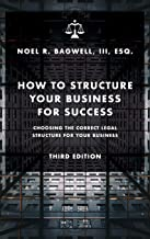 How to Structure Your Business for Success: Choosing the Correct Legal Structure for Your Business