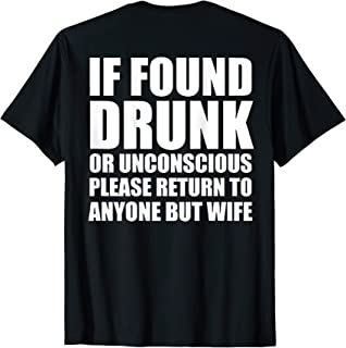 If Found Drunk Or Unconscious Return To Anyone (on back) T-Shirt