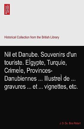 Nil et Danube. Souvenirs dun touriste. EÌgypte, Turquie, CrimeÌe, Provinces-Danubiennes IllustreÌ de gravures et vignettes, etc.