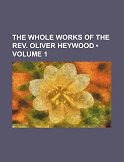 The Whole Works of the REV. Oliver Heywood (Volume 1)
