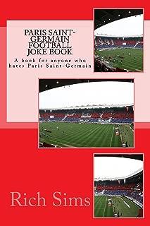 Paris Saint-Germain Football Joke Book: A book for anyone who hates Paris Saint-Germain (Football Joke Books)
