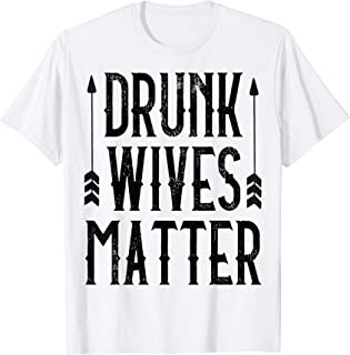 Drunk Wives Matter TShrit   Lives Matter   Funny Wife