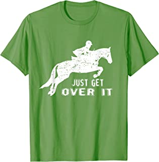 Just Get Over It Riding Hunter Jumper T Shirts