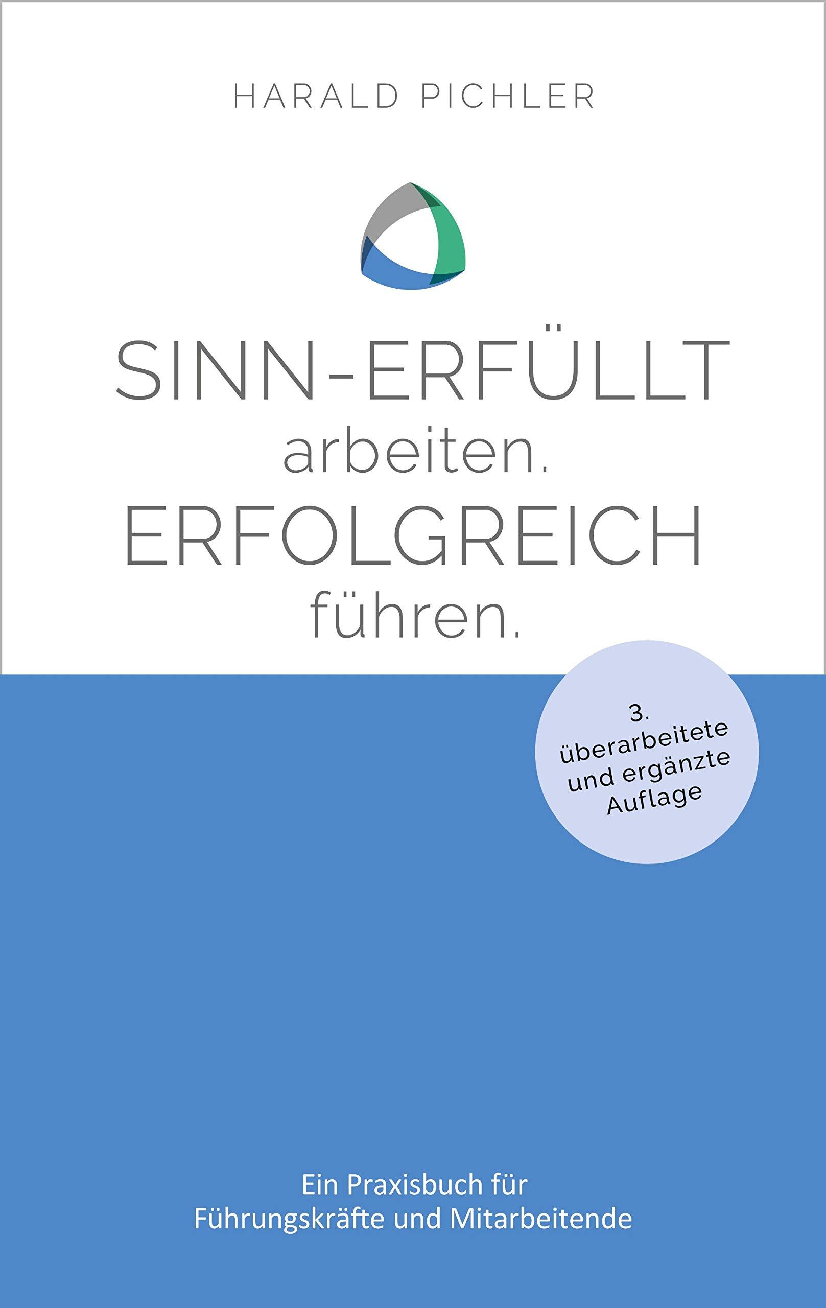 Sinn-erfüllt arbeiten. Erfolgreich führen.: Ein Praxisbuch für Führungskräfte und Mitarbeiter (German Edition)
