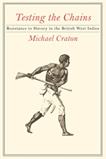 Testing the Chains: Resistance to Slavery in the British West Indies
