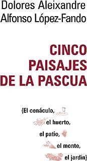 CINCO PAISAJES DE LA PASCUA. El Cenáculo, el Huerto, el Patio, el Monte, el Jardín: El cenáculo, el huerto, el patio, el monte, el jardín. (El Pozo de Siquén nº 399) (Spanish Edition)