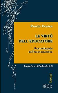 Le Virtù dell'educatore: Una pedagogia dell'emancipazione. Prefazione di Goffredo Fofi (Italian Edition)