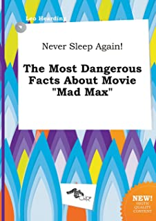 Never Sleep Again! the Most Dangerous Facts about Movie Mad Max