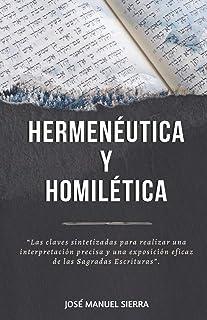 Hermenéutica y Homilética: Las claves sintetizadas para una correcta interpretación y una exposición eficaz de las Sagradas Escrituras