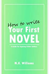 How To Write Your First Novel: A Guide For Aspiring Fiction Authors (Author Your Ambition Book 3) Kindle Edition